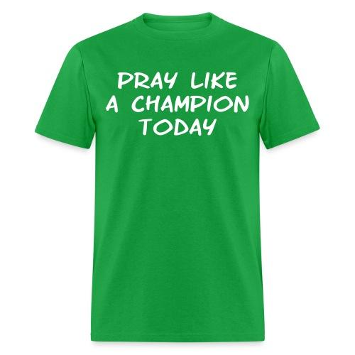 Pray like a Champion Today - Men's T-Shirt