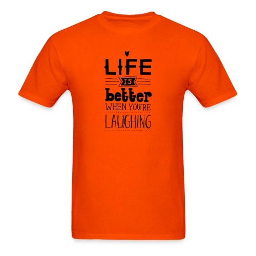 life is better when you are laughing - Men's T-Shirt