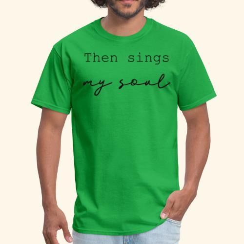 then sings my soul - Men's T-Shirt