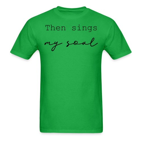 then sings my soul - Men's T-Shirt