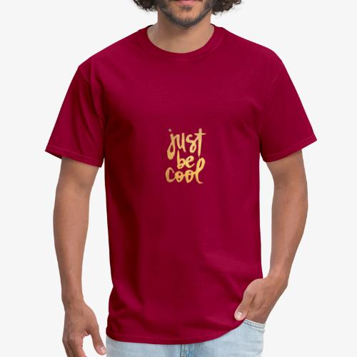 Just be cool shirt - Men's T-Shirt