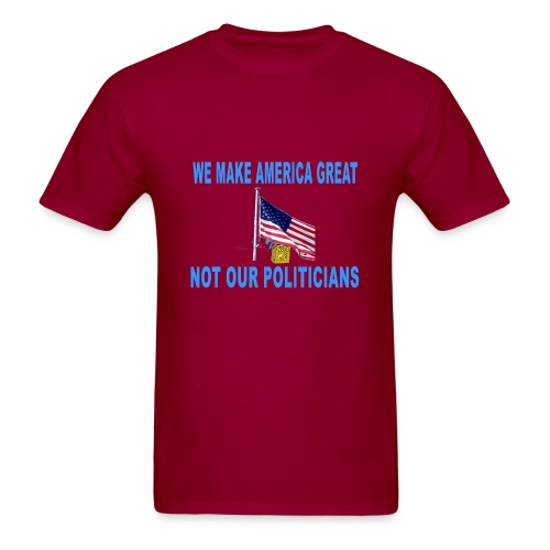 We make America great not our politicians - Men's T-Shirt