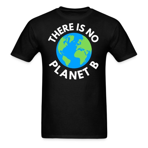 There Is No Planet B, Earth Day Global Warming - Men's T-Shirt