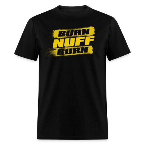 Burn Nuff Burn - Men's T-Shirt