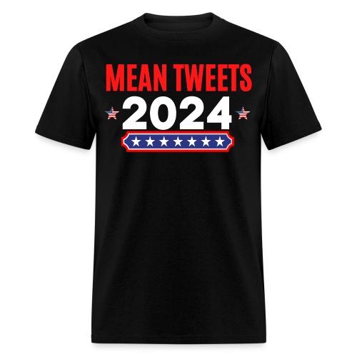MEAN TWEETS 2024 - Men's T-Shirt