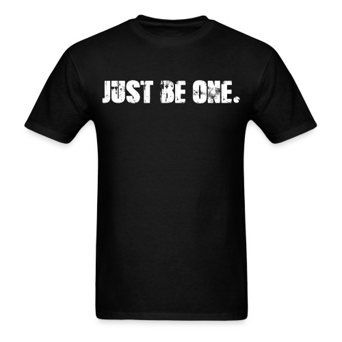 Just Be One - Men's T-Shirt