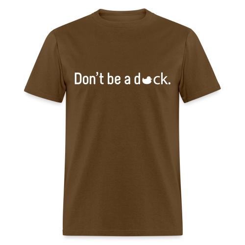 Don't Be a Duck - Men's T-Shirt