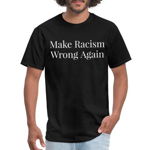 Make Racism Wrong Again - Men's T-Shirt