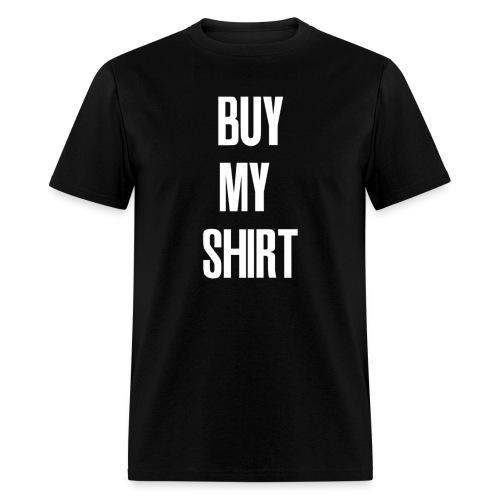 Buy My Shirt - Men's T-Shirt