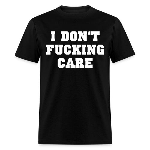 I don't fucking care - Men's T-Shirt