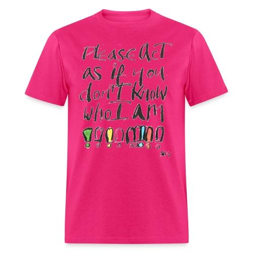 Please Act as if you don't know who I am - Men's T-Shirt