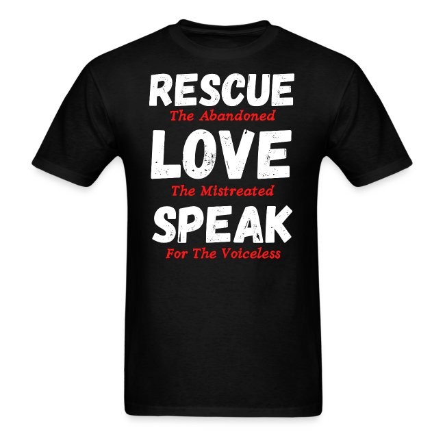 RESCUE The Abandoned LOVE The Mistreated SPEAK For