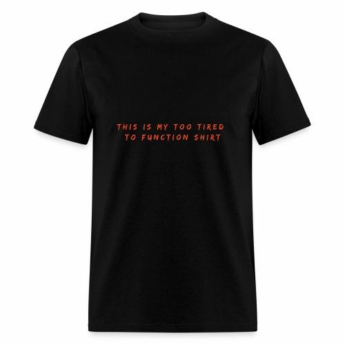 Too Tired Shirt - Men's T-Shirt