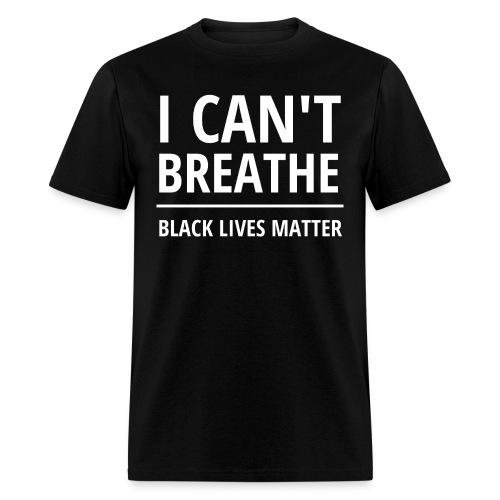 I Can't Breathe - Black Lives Matter - Men's T-Shirt