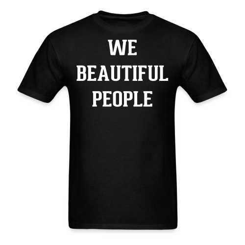 We Beautiful People - Men's T-Shirt