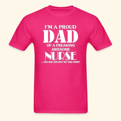 I'M A PROUD DAD OF A FREAKING AWESOME NURSE - Men's T-Shirt
