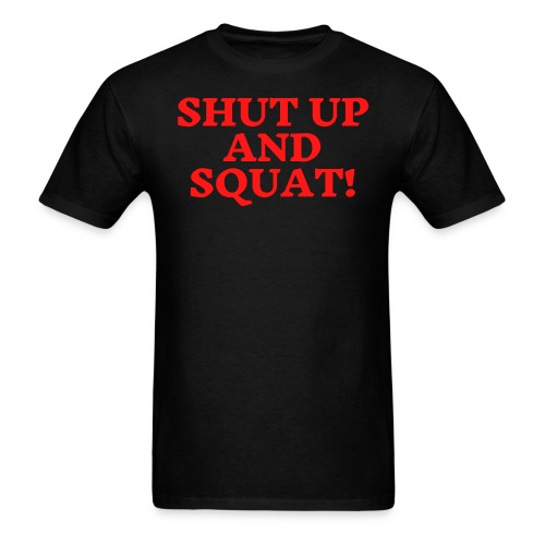 Shut Up And Squat (red letters version) - Men's T-Shirt