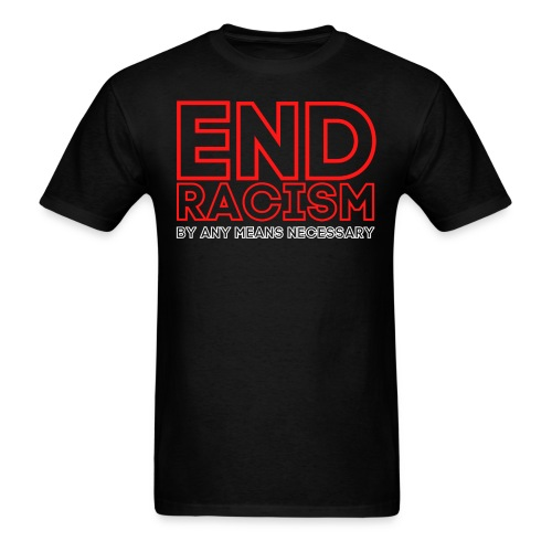 END RACISM By Any Means Necessary (red & white) - Men's T-Shirt