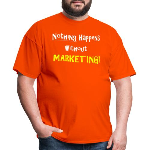 Nothing Happens without Marketing! - Men's T-Shirt