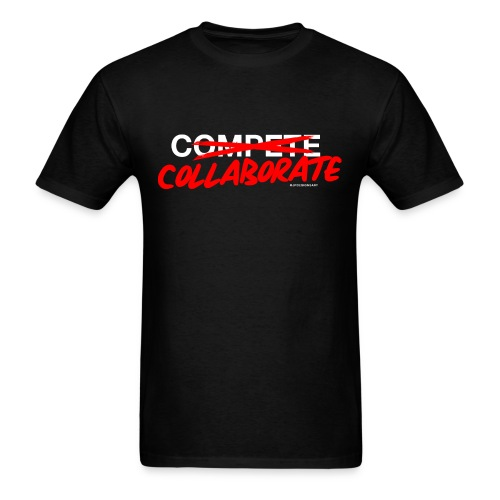 Don't compete. Collaborate. - Men's T-Shirt