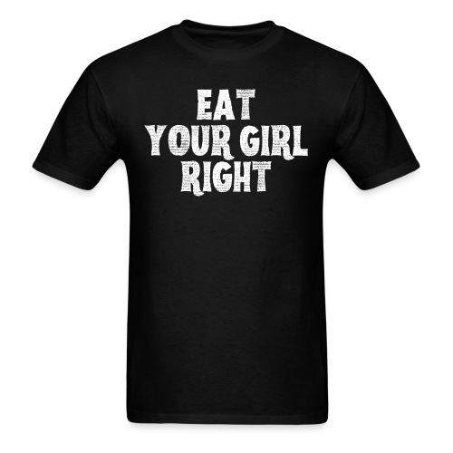 EAT YOUR GIRL RIGHT (second version) - Men's T-Shirt