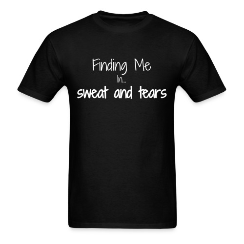 Finding me in sweat and tears - Men's T-Shirt