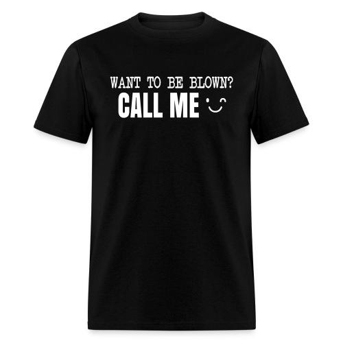 Want To Be Blown? Call Me T-shirt - Men's T-Shirt