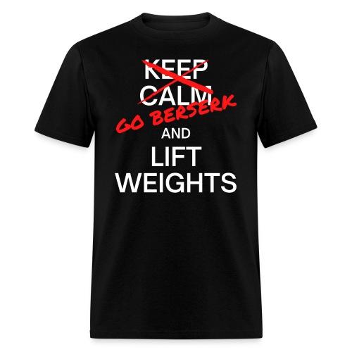 Keep Calm (Go Berserk) And Lift Weights - Men's T-Shirt