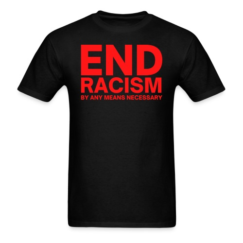 END RACISM By Any Means Necessary (red letters) - Men's T-Shirt