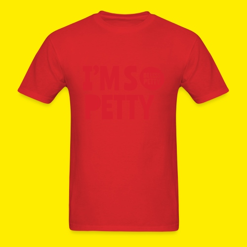 I'm So Petty - Men's T-Shirt