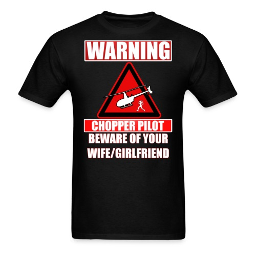 Warning - Chopper Pilot - Beware of Your Wife - Men's T-Shirt