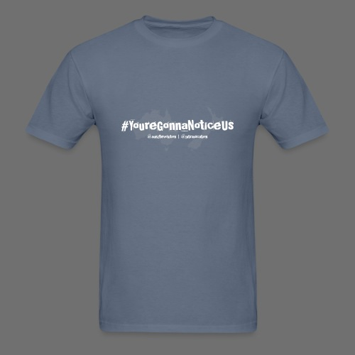 #youreGonnaNoticeUs - Men's T-Shirt