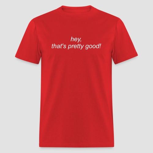 Hey_Thats_pretty_good - Men's T-Shirt