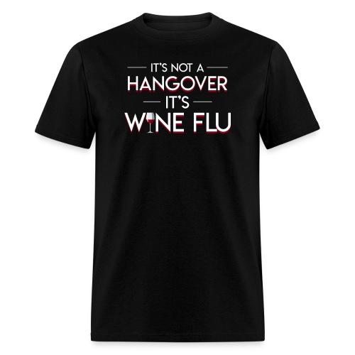 Its Not Hangover Its Wine Flu Wine Lover - Men's T-Shirt