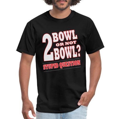 Bowling Tshirt Gift Bowl Or Not - Men's T-Shirt