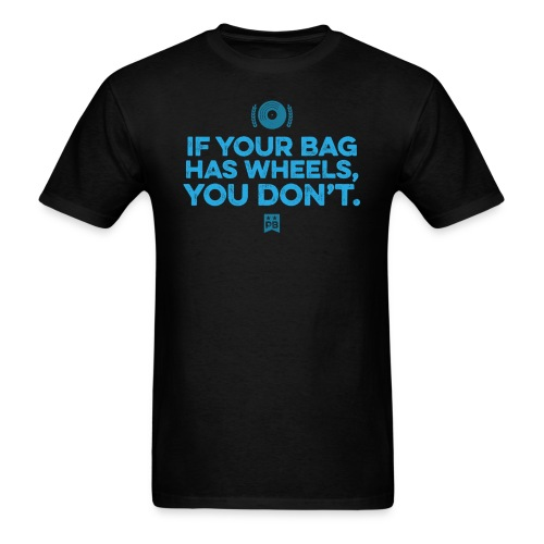 Only your bag has wheels - Men's T-Shirt