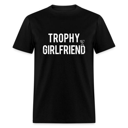 Trophy Girlfriend - Men's T-Shirt