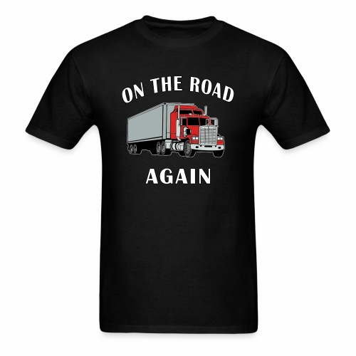 On the Road Again, Trucker Big Rig Semi 18 Wheeler - Men's T-Shirt