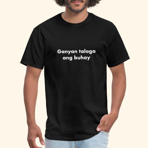 GANYAN TALAGA ANG BUHAY - THATS LIFE - Men's T-Shirt