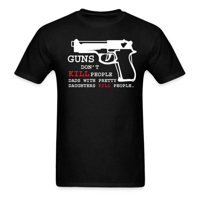Guns Dont Kill People Dads With Pretty Daughters Mens T Shirt Dirtyragz T Shirts