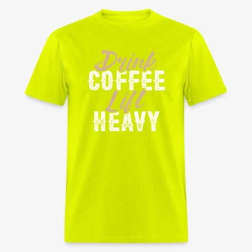 Drink Coffee Lift Heavy - Men's T-Shirt