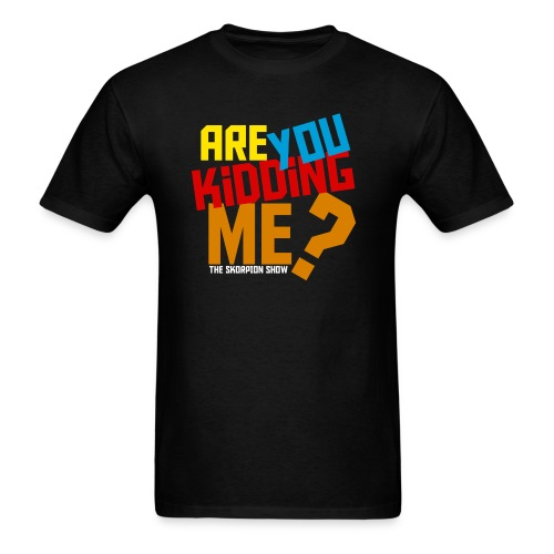 are you kidding for black - Men's T-Shirt