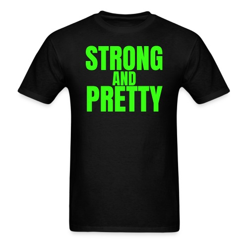 STRONG AND PRETTY (in neon green letters) - Men's T-Shirt