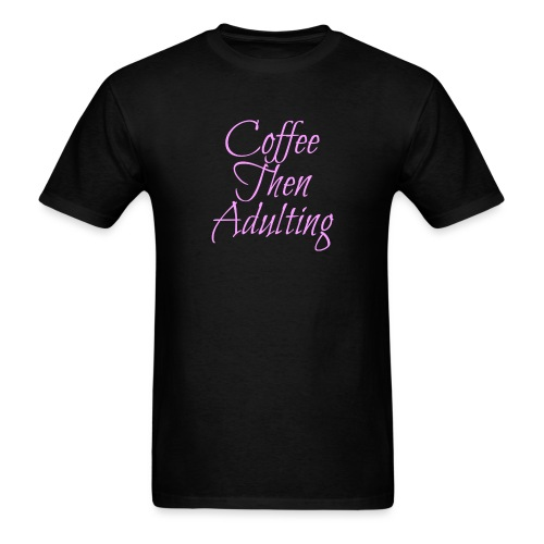 Coffee Then Adulting - Men's T-Shirt