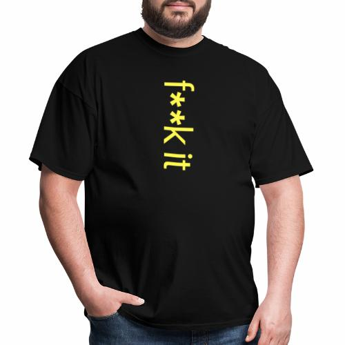 F**k It - Men's T-Shirt