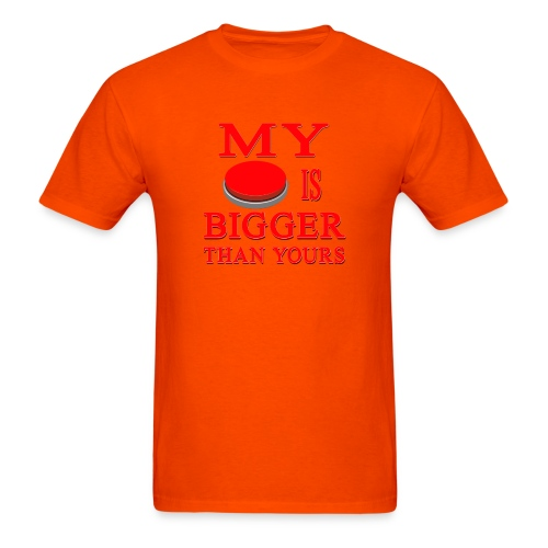 My Button Is Bigger Than Yours - Men's T-Shirt
