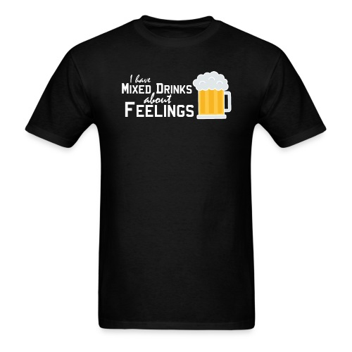 I have mixed drinks about feelings - Men's T-Shirt