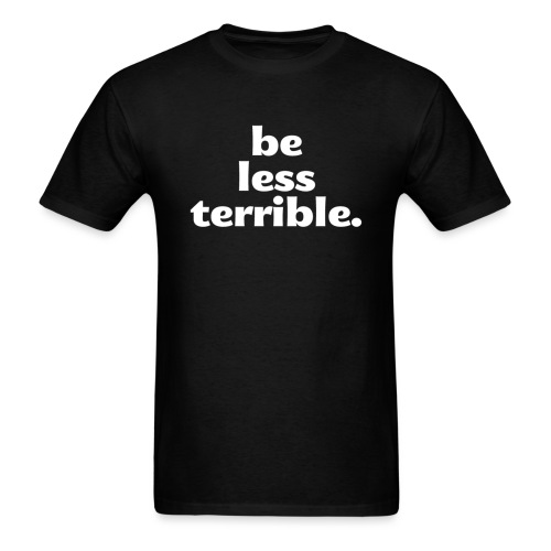 Be Less Terrible Ceramic Mug - Men's T-Shirt