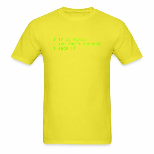 If at first you don't succeed; sudo !! - Men's T-Shirt