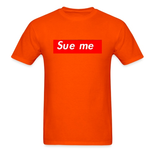 sue me (supreme parody) - Men's T-Shirt